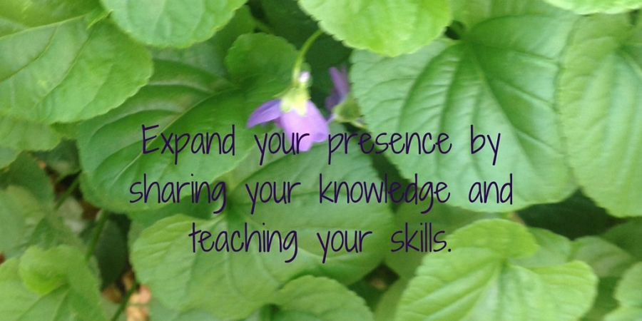 Expand your presence by sharing your knowledge andteaching your skills.